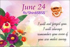 "June 24th: ""I will not forget you. I will always remember you even if you are miles away.""  ❤️ ❤️OM SAI RAM❤️ ❤️  Please share; FB: www.fb.com/ShirdiSBSS Twitter: https://twitter.com/shirdisbss Blog: http://ssbshraddhasaburi.blogspot.com  G+: https://plus.google.com/100079055901849941375/posts Pinterest: www.pinterest.com/shirdisaibaba"
