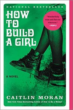 """How to Build a Girl: A Novel by Caitlin Moran - The New York Times bestselling author hailed as """"the UK's answer to Tina Fey, Chelsea Handler, and Lena Dunham all rolled into one"""" (Marie Claire) makes her fiction debut with a hilarious yet deeply moving coming of age novel."""