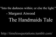 .~ Margaret Atwood, The Handmaid's Tale