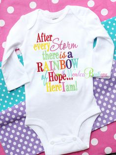 After Every Storm There Is a Rainbow of Hope..Here I Am Embroidered Shirt or Onesie - Newborn Shirt - Miracle Baby - Rainbow of Hope