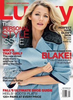 "Blake Lively, Lucky from 2013 September Issues  In Lucky's September issue interview, Lively opens up about married life and how hubby Ryan Reynolds influences her style:  ""I'm very lucky to be with someone who has better taste than me,"" she said. ""We influence each other in different ways."""