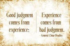 good judgement comes from experience and experience comes from bad judgement images - Google Search