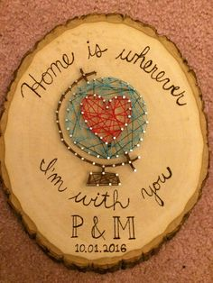 """Heart & Globe Wooden Wedding/Anniversary Wall Hanging: """"Home is Wherever I'm With You"""" by TheLittleThingsByQ on Etsy https://www.etsy.com/uk/listing/474937128/heart-globe-wooden-weddinganniversary"""
