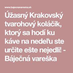 Úžasný Krakovský tvarohový koláčik, ktorý sa hodí ku káve na nedeľu ste určite ešte nejedli! - Báječná vareška