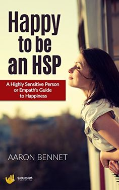 Happy to be an HSP: A highly sensitive person or empath's guide to happiness by [Bennet, Aaron]