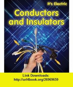 Conductors and Insulators (Its Electric) (9781406232271) Chris Oxlade , ISBN-10: 1406232270  , ISBN-13: 978-1406232271 ,  , tutorials , pdf , ebook , torrent , downloads , rapidshare , filesonic , hotfile , megaupload , fileserve