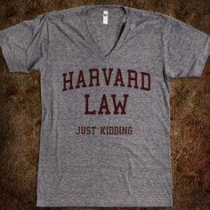Harvard Law (Just Kidding V-Neck)...perfect!