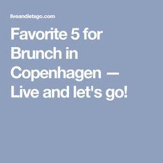 Favorite 5 for Brunch in Copenhagen — Live and let's go!