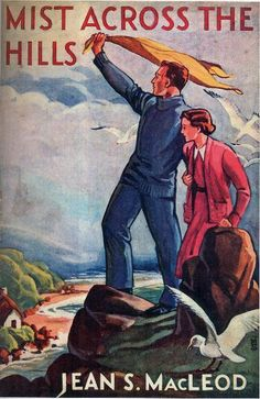 Mist Across The Hills by Jean S. MacLeod published by Mills and Boon in 1938