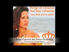 Kings of Groove ft. Jessi Colasante - Now That You're Gone ( Main vocal ) I can be a better ME!