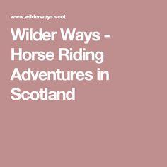 Wilder Ways - Horse Riding Adventures in Scotland