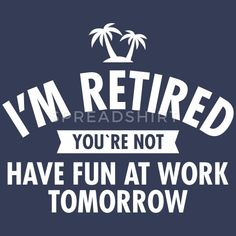 have fun \ have fun quotes ; have fun ; have fun quotes life ; have fun teaching ; have fun quotes life happy ; have fun quotes funny ; have fun aesthetic ; have fun wallpaper Retirement Party Gifts, Retirement Celebration, Retirement Advice, Retirement Party Decorations, Retirement Cakes, Teacher Retirement, Retirement Planning, Funny Retirement Quotes, Retirement Pictures