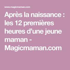 Après la naissance: les 12 premières heures d'une jeune maman - Magicmaman.com