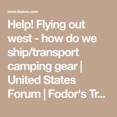 Help!  Flying out west - how do we ship/transport camping gear | United States Forum | Fodor's Travel Talk Forums