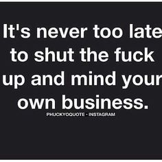 Mind Your Own Business Quotes pin on haters gonna hate Mind Your Own Business Quotes. Mind Your Own Business Quotes i wish for you the wisdom to mind your own business mind your own business quote quote nu. Great Quotes, Quotes To Live By, Funny Quotes, Inspirational Quotes, Badass Quotes, Random Quotes, Sarcastic Quotes, Motivational, Hard Quotes