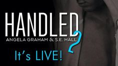 ☆☆☆Handled 2 is LIVE☆☆☆ Handled 2 by S.E. Hall and Angela Graham is LIVE!  Now a #1 Best Seller in Erotica!! 1-Click your copy today!  Available on Smashwords, Amazon and Barnes and Noble!