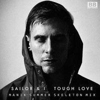 Sailor & I- Tough Love (M A N I K Summer Skeleton Mix) [Black Butter] by M A N I K on SoundCloud