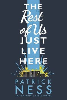 The Rest of Us Just Live Here, by Patrick Ness | 26 Brilliant YA Books You Must Read This Summer