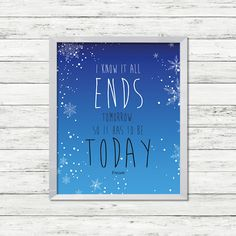 "Buy Instant download printable quote from FROZEN: Life wall art ""I know it all ends tomorrow, so it has to be today"" - Frozen by clairetale. Explore more products on http://clairetale.etsy.com"