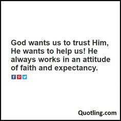 God wants us to trust Him, He wants to help us! He always works in an attitude of faith and expectancy - Joel Osteen Quote