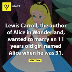 Thats creepy. oh, and did you know that Lewis Carroll was on drugs when he wrote Alice in Wonderland?<<<<< Erm no he wasn't, he had a disease that has been renamed as Alice In Wonderland disease, and it mkes you hallucinations 8 Facts, Creepy Facts, Movie Facts, Wtf Fun Facts, True Facts, Funny Facts, Random Facts, Strange Facts, Creepy Stuff