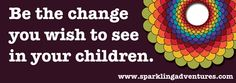 Be the change you wish to see in your children. (The spirit of Elijah Rainbow Fisher adorns this bumper sticker.)