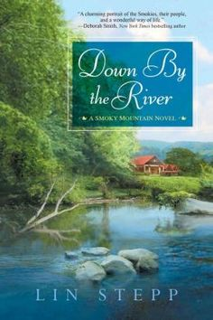 5/27/2014   Set against the backdrop of Tennessee's breathtaking Smoky Mountains, Lin Stepp's Down By the River is a warm-hearted novel that proves it's never too late--or too early--for a fresh start. . .  While on a visit to the Smokies, Grace Conley makes a stunning decision: she's going to walk away from her busy life in Nashville to move to tiny Townsend and open a bed and breakfast. There's a beautiful old inn