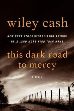 Book review of This Dark Road to Mercy, Wiley Cash's Southern Gothic novel about two young girls making their way in the world following their mother's death.