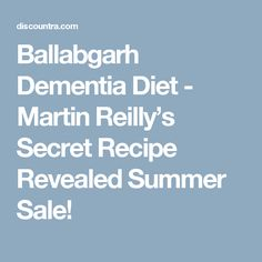 Ballabgarh Dementia Diet - Martin Reilly's Secret Recipe Revealed Summer Sale!