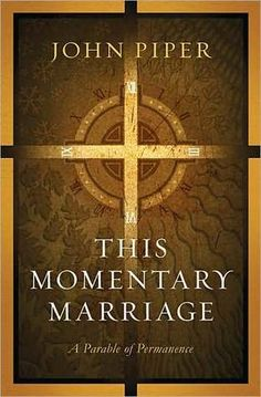 This Momentary Marriage: The biblical meaning of marriage over its emotion, exhorting couples to keep their covenant for all the best reasons.