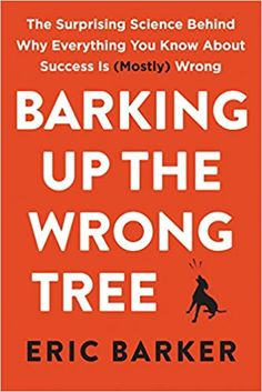 Barking Up the Wrong Tree: The Surprising Science Behind Why Everything You Know About Success Is Mostly Wrong: Amazon.de: Eric Barker: Fremdsprachige Bücher