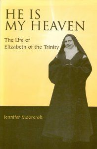 He Is My Heaven: The Life of Elizabeth of the Trinity by Jennifer Moorcroft.  Just read this book.  Her example of holiness is truly an inspiration.