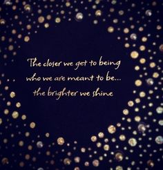 I believe this with all my heart...it takes awhile to find who we are meant to be