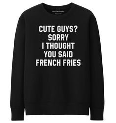 awesome Cute Guys? Sorry I Thought You Said French Fries Sweater