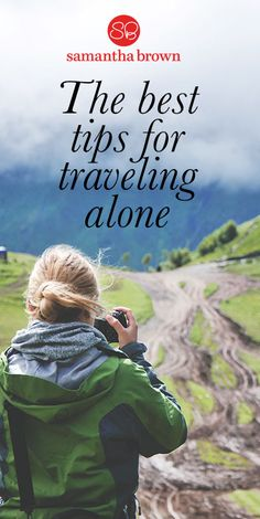 There are a lot of perks when you travel alone. Here's how to make the best of a solo trip, plus tips for staying safe.