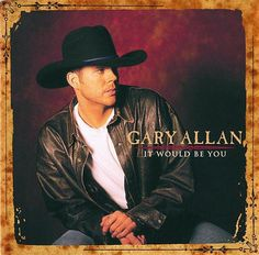 """Gary Allan """"It Would Be You""""   My go-to CD"""