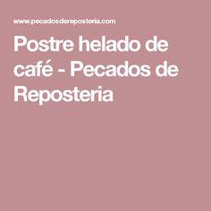Postre helado de café - Pecados de Reposteria