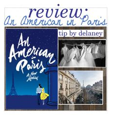 """""""An American in Paris Review ;; Lafayette//Delaney"""" by hamiltontips ❤ liked on Polyvore featuring art, delaneydoestips and broadwayreviews"""