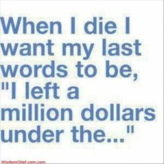 My Last Words When I Die Funny Quote Picture  300x300 Funny Quotes (47 Pictures)