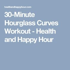 30-Minute Hourglass Curves Workout - Health and Happy Hour