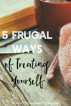 5 Simple Ways of Treating Yourself on a Budget - Little House Living