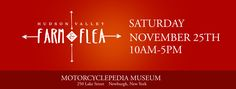 Come join us at Hudson Valley Farm & Flea, SAT. NOV. 25th, 2017, 10AM~5PM Motorcyclepedia Museum in Newburgh, NY / 250 Lake St. Newburgh, NY 12550 http://www.hudsonvalleyfarmandflea.com/