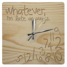 "whatever, I'm late anyways. Engrave Wood ""look"" Wall Clocks. #whatever #funny #clocks"