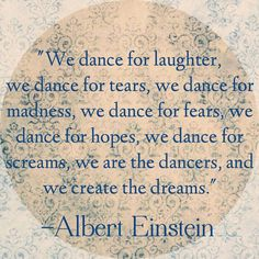 While I love the quote, I also equally love the mental image I now have of Einstein dancing.