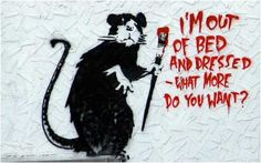 Banksy Rat I'm Out Of Bed What More Do You Want - Los Angeles and New York