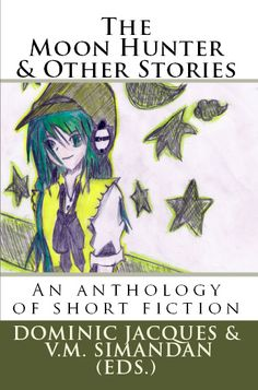The Moon Hunter & Other Stories: An Anthology of Short Fiction written by Thai students