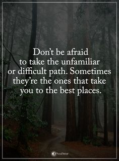 Don't be afraid to take the unfamiliar or difficult path. Sometimes they're the ones that take you to the best places.  #powerofpositivity #positivewords  #positivethinking #inspirationalquote #motivationalquotes #quotes #life #love #hope #faith #respect #afraid #difficult #unfamiliar #place #path
