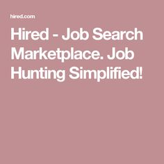 Hired - Job Search Marketplace. Job Hunting Simplified!