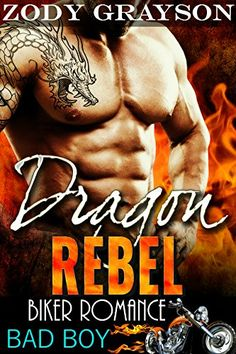 Dragon Rebel: Bad Boy Biker Romance (A Rebel Dragons Motorcycle Club Romance Book 1) by Zody Grayson  - don't miss this one!