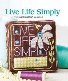 Live Life Simply from the Mar/Apr 2015 issue of Just CrossStitch Magazine. Order a digital copy here: https://www.anniescatalog.com/detail.html?code=AM53358
